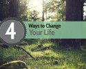4 Ways to Change Your Life
