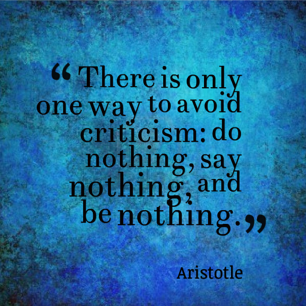 Avoid criticism--be nothing