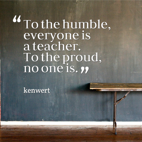 To the humble everyone is teacher